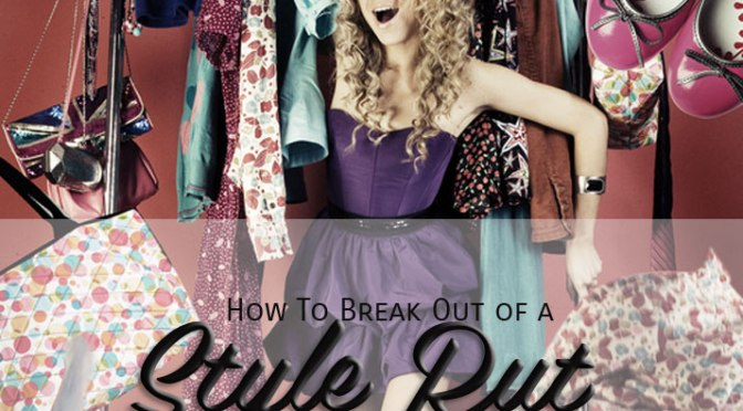 Are you stuck in a Style Rut?